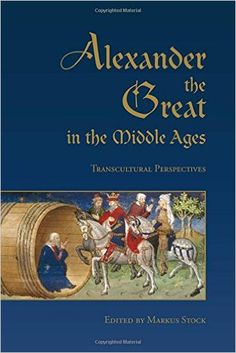 Alexander the Great in the Middle Ages : transcultural perspectives / edited by Markus Stock - Toronto : University of Toronto Press, cop. 2016