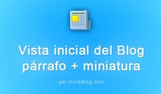 Configurar la vista inicial del blog: Párrafo más miniatura en Blogger #Blogging http://blgs.co/iw6DM9