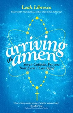 Arriving at Amen: Seven Catholic Prayers That Even I Can Offer by Leah Libresco http://www.amazon.com/dp/B00V6PH7MC/ref=cm_sw_r_pi_dp_AFPKvb0JQ81ZC