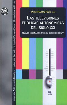Las televisiones públicas autonómicas del siglo XXI : nuevos escenarios tras el cierre de RTVV / Javier Marzal Felici (ed.)