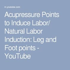 Acupressure Points to Induce Labor/ Natural Labor Induction: Leg and Foot points - YouTube