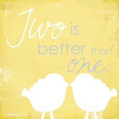 Two Is Better Than One. :-)