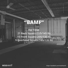 """""""BAMF"""" WOD - For Time: 21 Back Squats (225/145 lb); 15 Front Squats (205/135 lb); 9 Overhead Squats (185/135 lb)"""