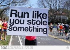 Funniest Running Signs #i: Run like you stole something.