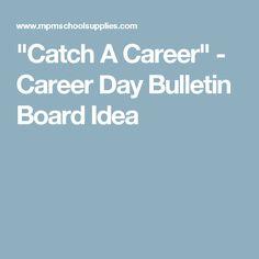 """Catch A Career"" - Career Day Bulletin Board Idea"
