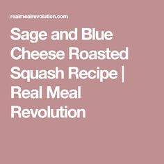 Sage and Blue Cheese Roasted Squash Recipe | Real Meal Revolution