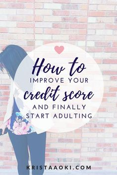 5 Ways to Improve Your Credit and Start Adulting Krista Aoki, a lifestyle & travel blog - personal finance tips to get rid of and control your debt, create a budget and start budgeting, and make credit card benefits work for you