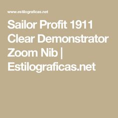 Sailor Profit 1911 Clear Demonstrator Zoom Nib | Estilograficas.net