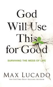 God Will Use This for Good: Surviving the Mess of Life - eBook