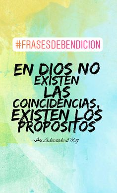 En Dios no existen las coincidencias, existen los propósitos #FrasesDeBendicion #FrasesCristianas #AdorandoalRey