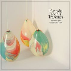 Evripidis & his tragedies - ...AND IT WAS GOOD WHILE IT LASTED BABY! (on http://evripidisandhistragedies.bandcamp.com/album/and-it-was-good-while-it-lasted-baby) - Unreleased 2013