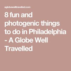 8 fun and photogenic things to do in Philadelphia - A Globe Well Travelled