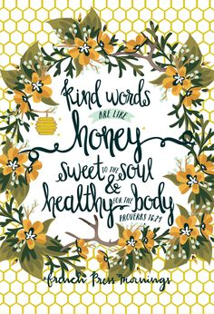 "French Press Mornings - Proverbs 16:24 - ""Kind words are like honey, sweet to the should and healthy for the body."""
