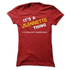 Its A ▼ Jeannette ThingIf Youre A Jeannette, You Understand ... Everyone else has no idea ;-) These make great gifts for other family membersJeannette, name Jeannette, its a Jeannette, team Jeannette,Jeannette thing