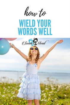 How to Wield Your Words Well http://susanbmead.com/wield-words/