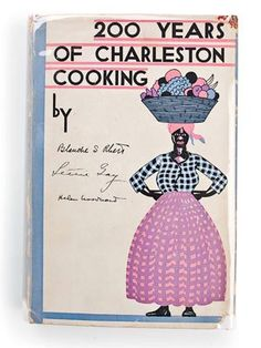 200 Years of Charleston Cooking | A seminal cookbook that paints a detailed portrait of how the well heeled ate during the early 20th century