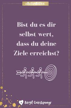 Selbstwert und Zielerreichung - dein Dreamteam! - Birgit Quirchmayr #BeYouBeLive Positive Mantras, Self Care, Life Is Good, Positivity, Quotes, Lifestyle, Healthy, Improve Self Confidence, Self Confidence