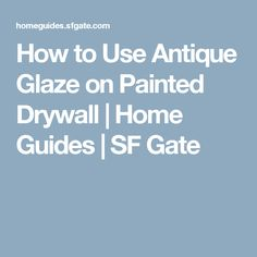 How to Use Antique Glaze on Painted Drywall | Home Guides | SF Gate