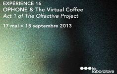 """OPHONE& The virtual coffee. Cette exposition qui s'est tenue au Laboratoire à Paris, a présenté les premiers pas de son projet expérimental sur la """"communication olfactive"""" : L'Ophone; associé à une expérience de découvrez du café."""