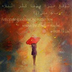 """""""تَوَقَّع خَيْرَا مَهْمَا كَثُر الْبَلَاء - (امام علي (ع Anticipate goodness, no matter how serious the affliction may be. -Imam Ali (as) Nahj al-Balagha """""""
