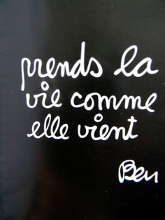 """Take life as it comes."" Ben - One step at a time, no reason to rush when you're still adapting to a new life in France. Love French, Learn French, Some Quotes, Words Quotes, Things To Think About, Things To Come, Phrase Of The Day, French Expressions, French Quotes"