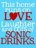 "Truer words never spoken!   ""This home runs on love, laughter, and lots of Sonic drinks."" #quote"