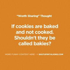 If cookies are baked and not cooked. Shouldn't they be called bakies? Cookie Quotes, Easy Treats To Make, About Facebook, Shut Up, Revenge, Sarcasm, Make Me Smile, I Laughed, Funny Quotes