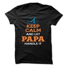 (Tshirt Great) KEEP CALM AND LET PAPA HANDLE IT [Tshirt design] Hoodies, Tee Shirts