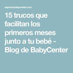 15 trucos que facilitan los primeros meses junto a tu bebé - Blog de BabyCenter