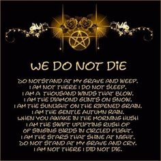 My favorite poem. This sums up my beliefs about death and rebirth perfectly.