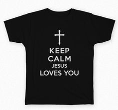 Keep Calm Jesus Loves You Tshirt with multiple variations - Religious Christian Shirt by BrutalVisual