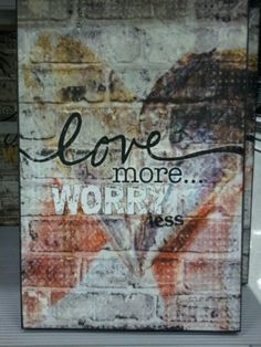 Love more...worry less sign