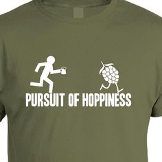 Pursuit of Hoppiness  Beer Geek Tshirt by brewershirts -- Great people to buy from :)