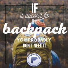 If it doesn't fit in a backpack, you probably don't need it