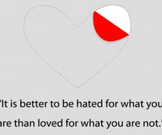 IT IS BETTER TO BE HATED FOR WHAT YOU ARE - LOVE QUOTES » My Lovely Quotes