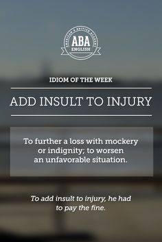 """English #idiom: """"To add insult to injury."""" This idiom means to further a loss with mockery or indignity; to worsen an unfavorable situation."""