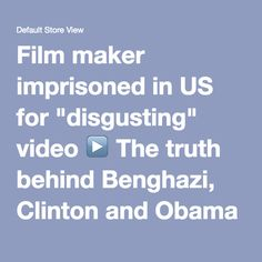 """Film maker imprisoned in US for """"disgusting"""" video ▶️ The truth behind Benghazi, Clinton and Obama - Christian Documentary films since 1978"""