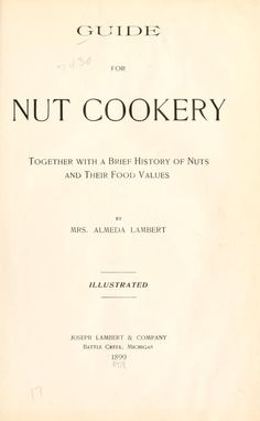 1899 | Guide for Nut Cookery; Together with a Brief History of Nuts and their Food Value | By Mrs. Almeda Lambert | Published by Joseph Lambert & Company, Battle Creek, Michigan