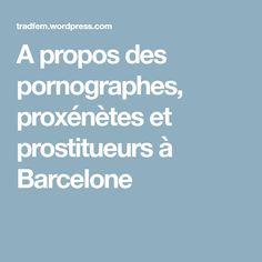 A propos des pornographes, proxénètes et prostitueurs à Barcelone Barcelona, Spain