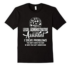 Amazon.com: Legal Administrative Assistant I Solve Problems T-Shirt Tee: Clothing
