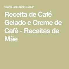 Receita de Café Gelado e Creme de Café - Receitas de Mãe