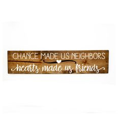 Chance made us neighbors Hearts made us friends wood sign - Gift for neighbor, Friends Saying, Moving Gift, Neighbor Quote, Thank You Friend by LEVinyl on Etsy