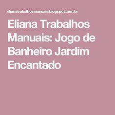 Eliana Trabalhos Manuais: Jogo de Banheiro Jardim Encantado