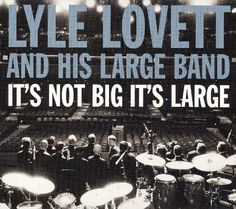 Lyle Lovett and His Large Band | It's Not Big It's Large | CD 2880 | http://catalog.wrlc.org/cgi-bin/Pwebrecon.cgi?BBID=16968057