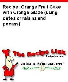 Recipe: Orange Fruit Cake with Orange Glaze (using dates or raisins and pecans) - Recipelink.com