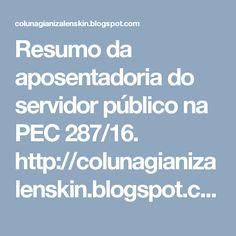 Resumo da aposentadoria do servidor público na PEC 287/16. http://colunagianizalenskin.blogspot.com/2016/12/resumo-da-aposentadoria-do-servidor.html