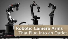 You can own the same style of robotic camera arm used to capture epic commercials and Thor: Ragnarok.