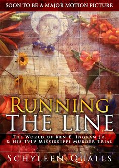 SOON TO BE A MAJOR MOTION PICTURE - Running the Line: The World of Ben E. Ingram Jr. & his 1919 Mississippi Murder Trial
