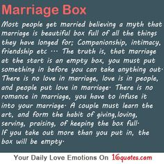 Most people get married believing a myth that marriage is beautiful box full of all the things they have longed for;