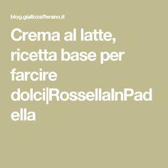 Crema al latte, ricetta base per farcire dolci|RossellaInPadella